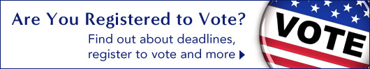 Are You Registered to Vote? Find out about deadlines, register to vote and more