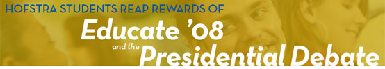 Hofstra Students Reap Rewards of Educate '08 and the Presidential Debate