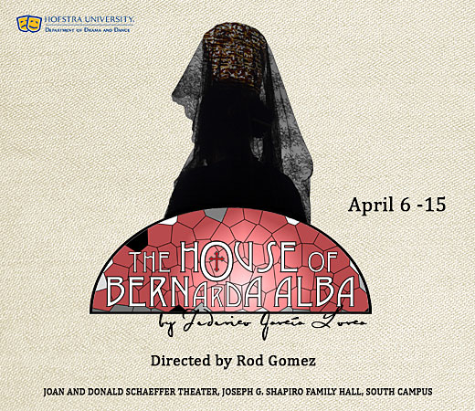 Hofstra University, Department of Drama and Dance, The House of Bernarda Alba, Directed by Rod Gomez, Joan and Donald Schaeffer Black Box Theater, Joseph G. Shapiro Family Hall, South Campus, April 6 - 15