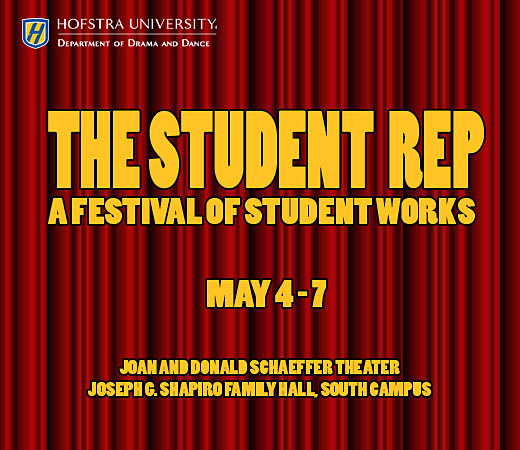 Hofstra University, Department of Drama and Dance, The Student Rep, A Festival of Student Works, May 4-7, Joan and Donald Schaeffer Black Box Theater, Joseph G. Shapiro Family Hall, South Campus