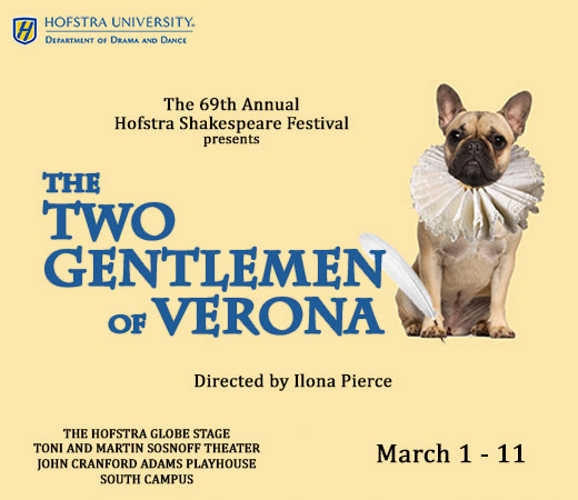 Hofstra University, Department of Drama and Dance, The 69th Annual Hofstra Shakespeare Festival presents The Two Gentlemen of Verona. Directed by Ilona Pierce. The Hofstra Globe Stage, Martin and Toni Sosnoff Theater, John Cranford Adams Playhouse, South Campus, March 1-11