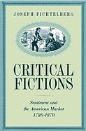 Joseph Fichtelberg, Critical Fictions: Sentiment and the American Market, 1780-1871