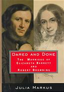 Julia Markus, Dared and Done: The Marriage of Elizabeth Barrett and Robert Browning