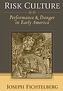 Joseph Fichtelberg, Risk Culture: Performance and Danger in Early America