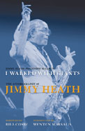 Jimmy Heath and Joseph McLaren, I Walked with Giants: the Autobiography of Jimmy Heath
