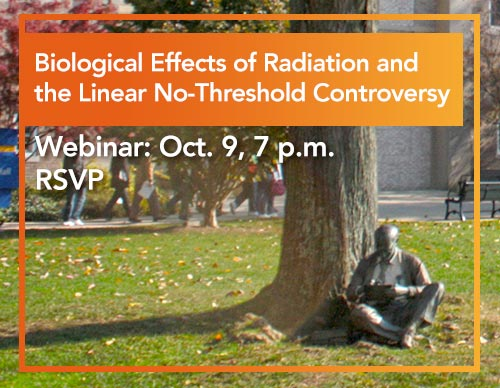 Biological Effects of Radiation and the Linear No-Threshold Controversy | Webinar | Oct. 9, 7 p.m. | RSVP