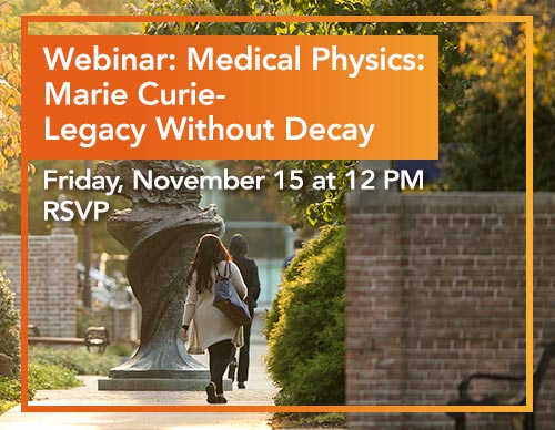 Medical Physics: Marie Curie- Legacy Without Decay | Friday, November 15, 2019 at 12:00 PM | RSVP