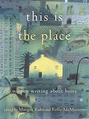 This Is the Place: Women Writing About Home