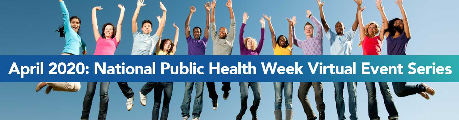 April 2020: National Public Health Week Virtual Event Series