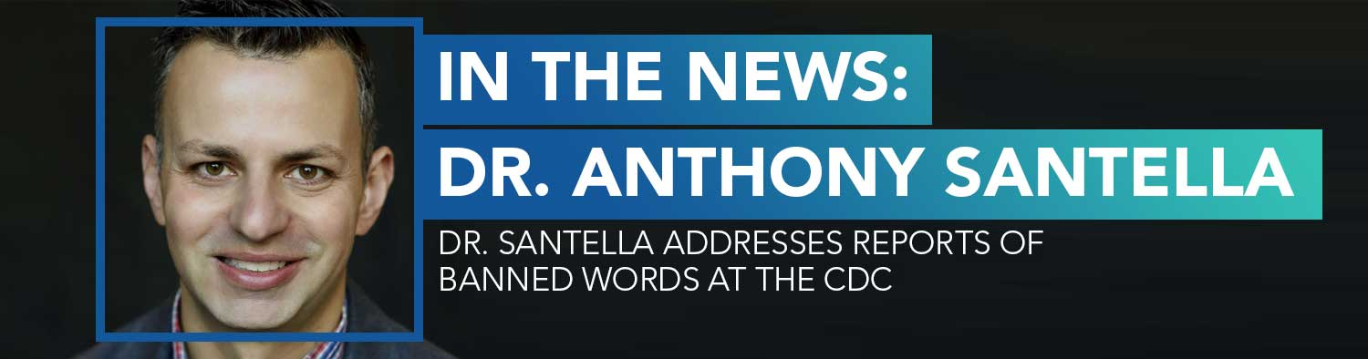 In the News: Dr. Anthony Santella | Dr. Santella Addresses Reports of Banned Words at the CDC
