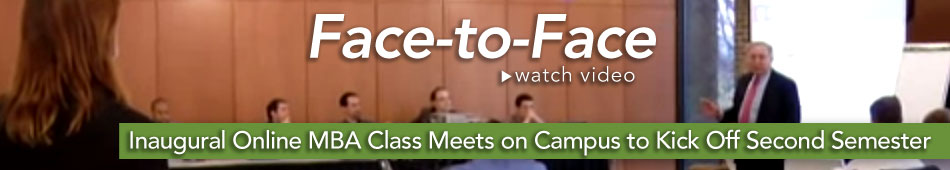 Face-to-Face Inaugural Online MBA Class Meets on Campus to Kick Off Second Semester