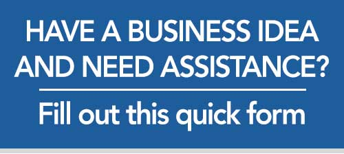 Have a business idea and need assistance? Fill out this quick form