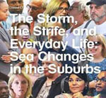 The Storm, the Strife, and Everyday Life: Sea Changes in the Suburbs