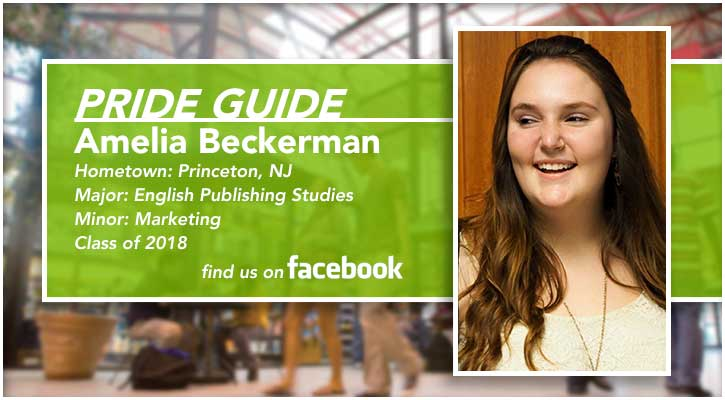 Pride Guide: Amelia Beckerman | Hometown: Princeton, NJ | Major: English Publishing Studies| Minor: Marketing |  Class of 2018 | Find us on Facebook