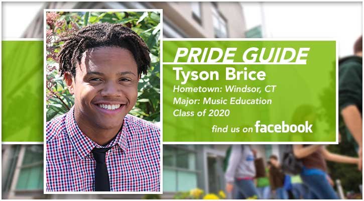 Pride Guide: Tyson Brice | Hometown: Windsor, CT | Major: Music Education | Class of 2020 | Find us on Facebook