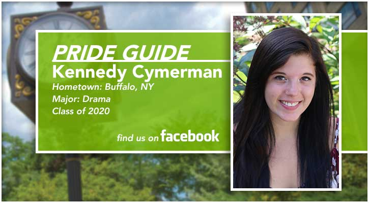 Pride Guide: Kennedy Cymerman | Hometown: Buffalo, NY | Major: Drama | Class of 2020 | Find us on Facebook