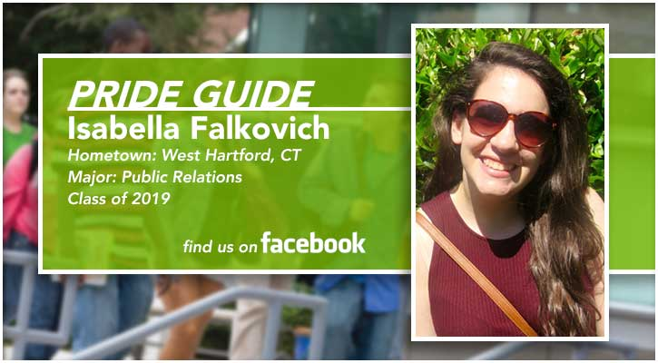 Pride Guide: Isabella Falkovich | Hometown: West Hartford, CT | Major: Public Relations | Class of 2019 | Find us on Facebook