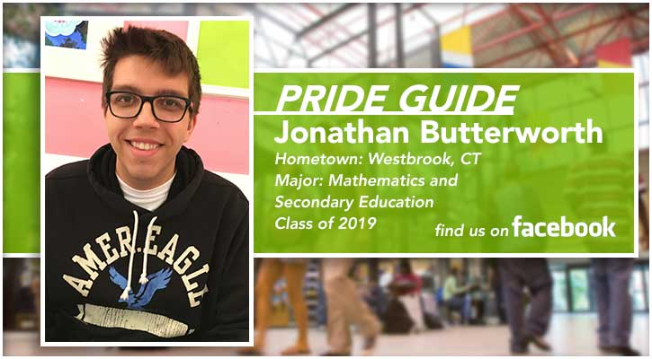 Pride Guide: Jonathan Butterworth | Hometown: Westbrook, CT | Major: Mathematics and Secondary Education | Class of 2019 | Find us on Facebook