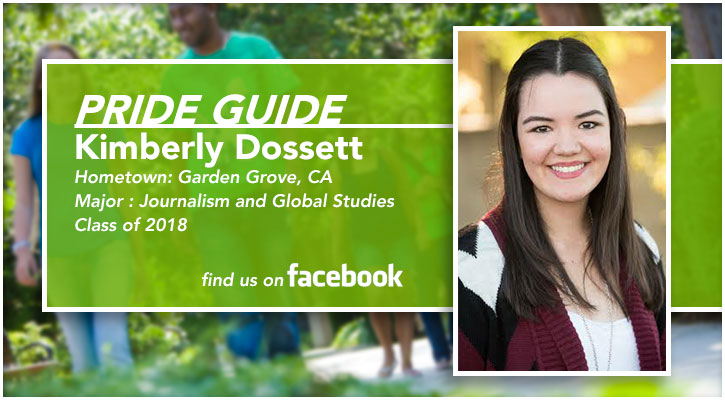 Pride Guide: Kimberly Dossett | Hometown: Garden Grove, CA | Major: Journalism and Global Studies | Class of 2018 | Find us on Facebook