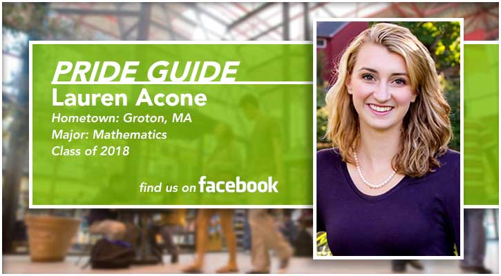 Pride Guide: Lauren Acone | Hometown: Groton, MA | Major: Mathematics | Class of 2018 | Find us on Facebook