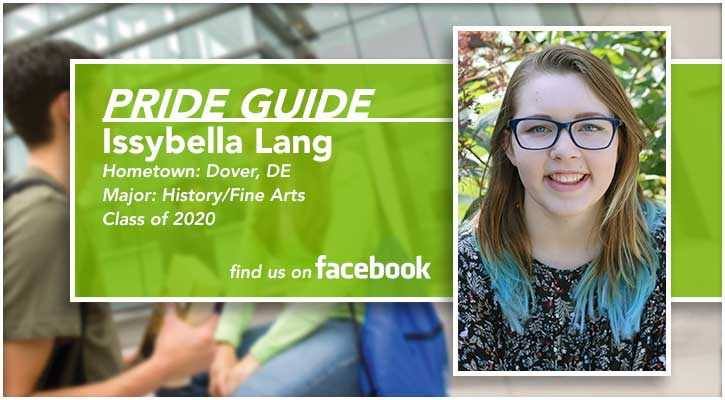 Pride Guide: Issybella Lang | Hometown: Dover, DE | Major: History/Fine Arts | Class of 2020 | Find us on Facebook