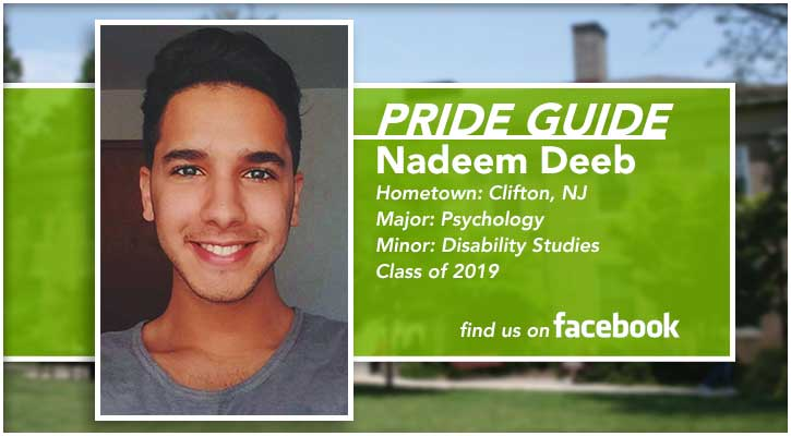 Pride Guide: Nadeem Deeb | Hometown: Clifton, NJ | Major:  Psychology | Minor: Disability Studies | Class of 2019 | Find us on Facebook