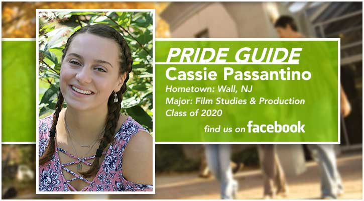 Pride Guide: Cassie Passantino | Hometown: Wall, NJ | Major: Film Studies & Production | Class of 2020 | Find us on Facebook