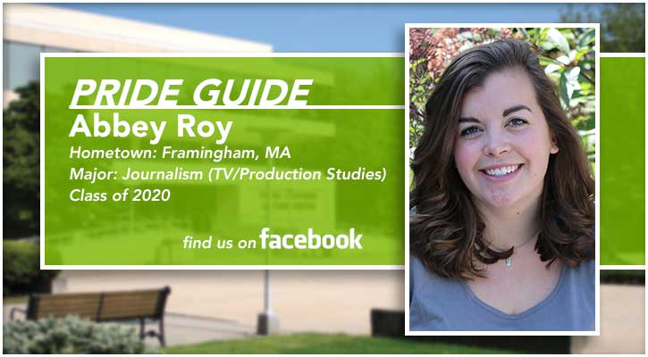 Pride Guide: Abbey Roy | Hometown: Framingham, MA | Major: Journalism (TV/Production Studies) | Class of 2020 | Find us on Facebook