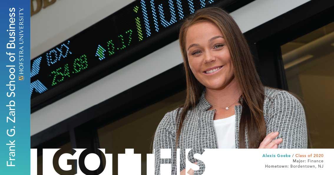 Alexis Goeke / Class of 2020 Hometown: Bordentown, NJ; Majors: Finance - I Got This; School of Business; Hofstra University