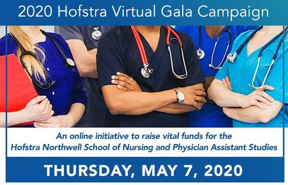 2020 Hofstra Virtual Gala Campaign • An online initiative to raise vital funds for the Hofstra Northwell School of Nursing and Physician Assistant Studies • Thursday, May 7, 2020