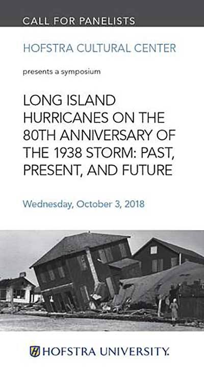 call for Papers: Hofstra Cultural Center presents a symposium: LONG ISLAND HURRICANES ON THE 80TH ANNIVERSARY OF THE 1938 STORM: PAST, PRESENT, AND FUTURE, Wednesday, October 3, 2018