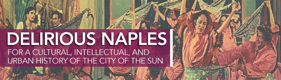 Delirious Naples: For a Cultural, Intellectual, and Urban History of the City of the Sun