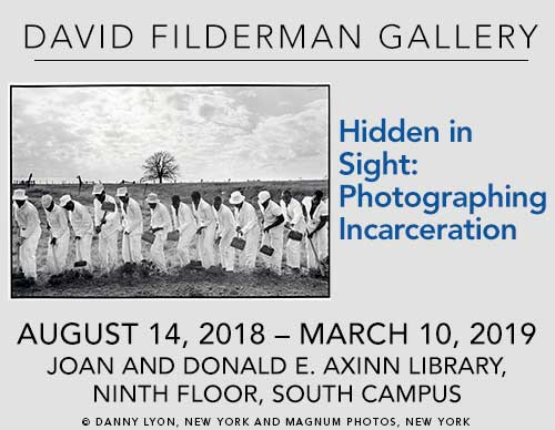 Hidden in Sight: Photographing Incarceration  - August 14 , 2018 -  March 10, 2019, - David Filderman Gallery, Joan and Donald E. Axinn Library, Ninth Floor, South Campus