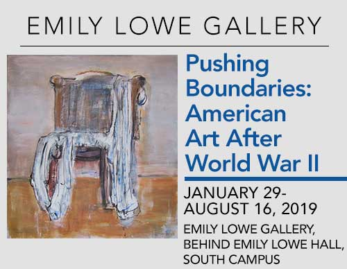 Pushing Boundaries: American Art After World War II | January 29-August 16, 2019 |Emily Lowe Gallery, behind Emily Lowe Hall, South Campus