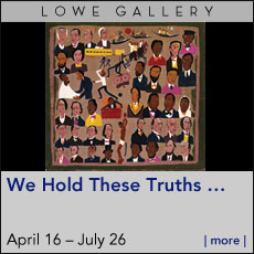 Lowe Gallery - We Hold These Truths - April 16 - July 26