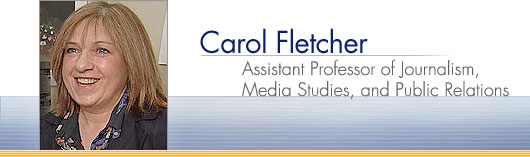 Carol Fletcher - Assistant Professor of Journalism, Media Studies, and Public Relations