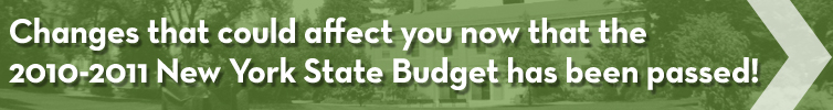 Changes that could affect you now that the 2010-2011 New York state budget has been passed!