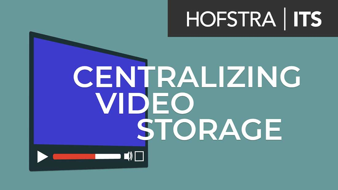 Centralizing Video Storage - Hofstra ITS